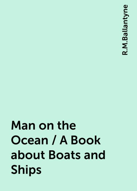 Man on the Ocean / A Book about Boats and Ships, R.M.Ballantyne