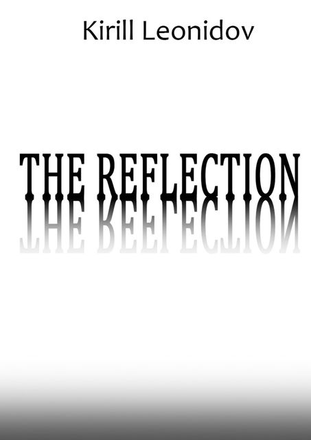 The Reflection. A Collection of Novels, Kirill Leonidov