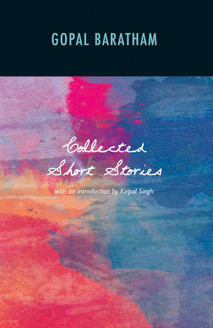 The Collected Short Stories of Gopal Baratham, Gopal Baratham