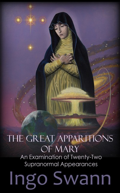 The Great Apparitions of Mary, Ingo Swann