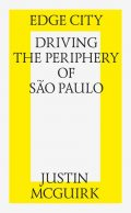 Edge City: Driving the Periphery of Sao-Paulo, Justin McGuirk