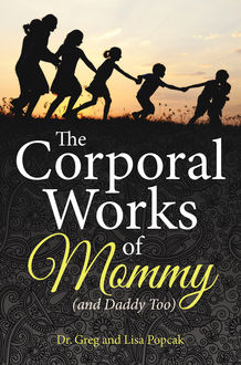 The Corporal Works of Mommy (and Daddy Too), Lisa Popcak, Greg