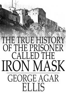 True History of the Prisoner called The Iron Mask, George Ellis