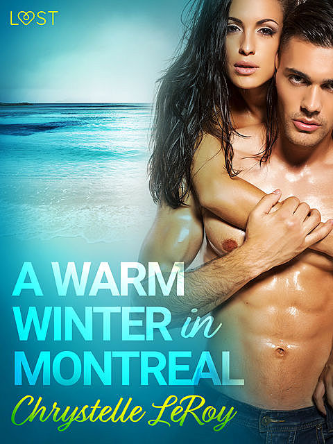 A Warm Winter in Montreal – Erotic Short Story, Chrystelle Leroy
