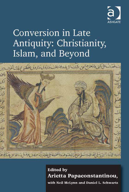 Conversion in Late Antiquity: Christianity, Islam, and Beyond, Arietta Papaconstantinou