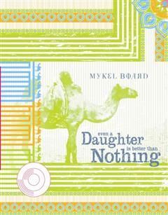 Even A Daughter Is Better Than Nothing, Mykel Board