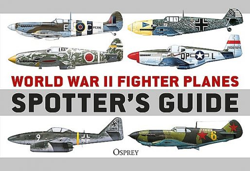 World War II Fighter Planes Spotter's Guide, Tony Holmes