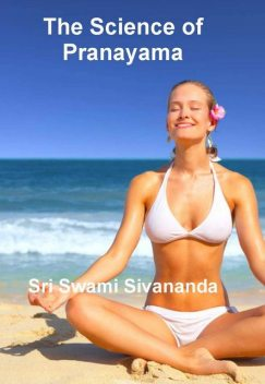 The Science of Pranayama, Sri Swami Sivananda