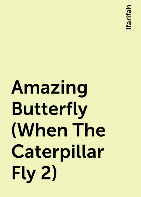Amazing Butterfly (When The Caterpillar Fly 2), Ifarifah
