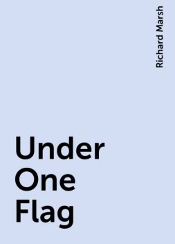 Under One Flag, Richard Marsh