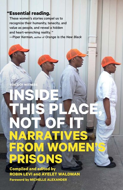 Inside This Place, Not of It, Ayelet Waldman, Compiled by, Edited by Robin Levi, Foreword by Michele Alexander