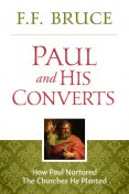 Paul and His Converts, F.F.Bruce