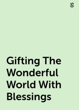 Gifting The Wonderful World With Blessings, 05