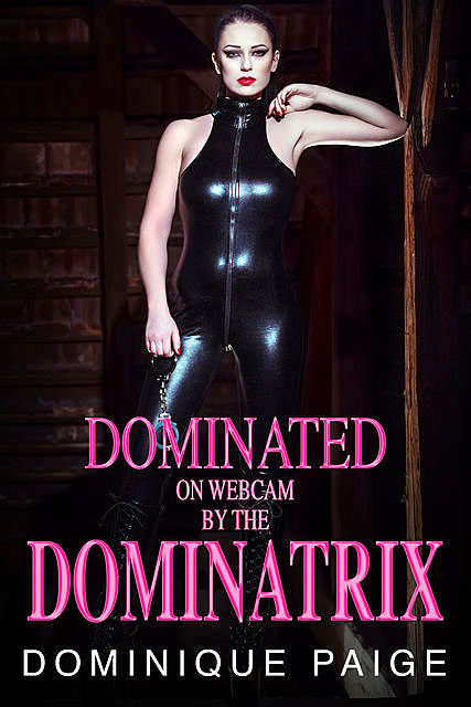 Dominated On Webcam: A FemDom Humiliation Story, Dominique Paige