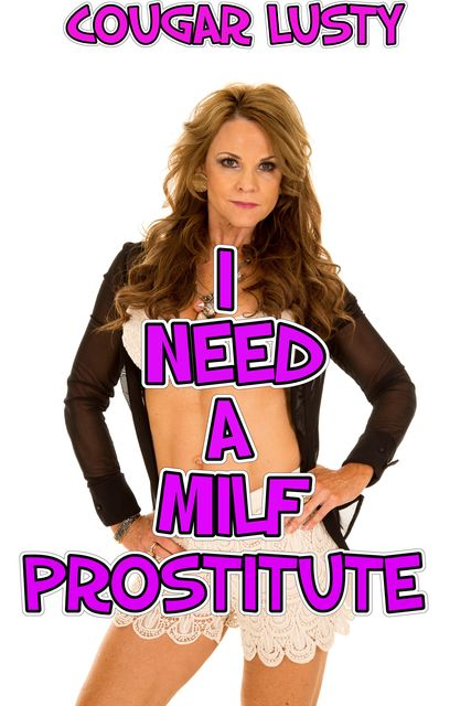 I Need A Milf Prostitute, Cougar Lusty