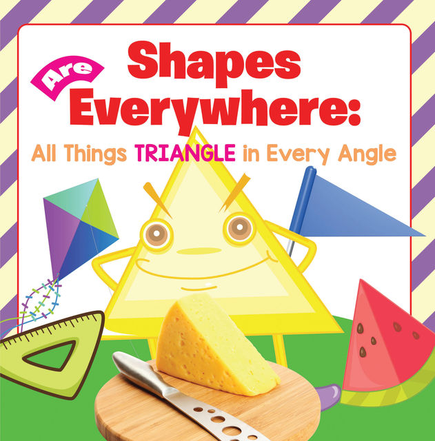 Shapes Are Everywhere: All Things Triangle in Every Angle, Baby Professor