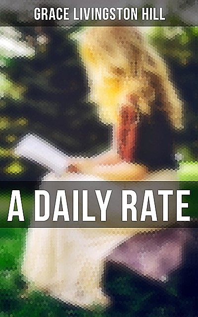 A Daily Rate, Grace Livingston Hill