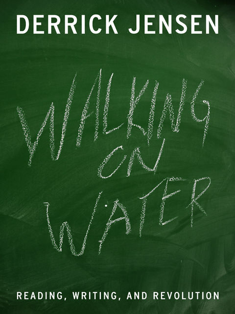 Walking on Water, Derrick Jensen