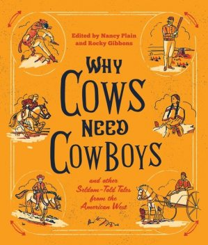 Why Cows Need Cowboys, Joseph Bruchac, Candace Simar, Sh, Chris Enss, Matthew P. Mayo, Rod Miller, Bill Groneman, Johnny D. Boggs, Nancy Plain, Bill Markley, Easy Jackson, Candy Moulton, Ginger Wadsworth, Jean A. Lukesh, Larry Bjornson, Nancy Oswald, S.J. Dahlstrom, Vonn McKee
