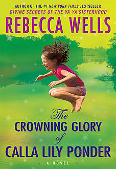 The Crowning Glory of Calla Lily Ponder, Rebecca Wells