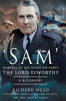 SAM' Marshal of the Royal Air Force the Lord Elworthy, Richard Mead