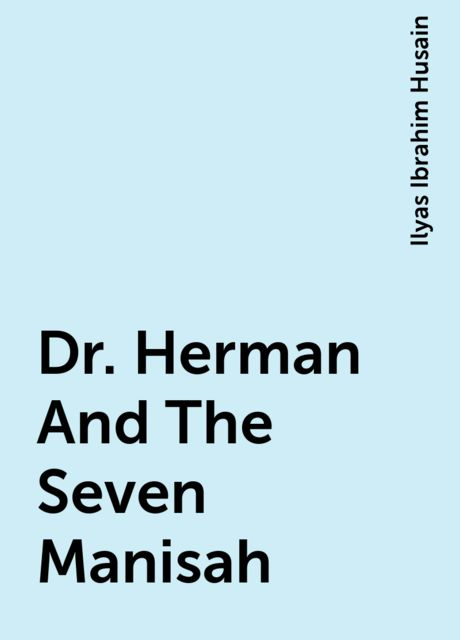 Dr. Herman And The Seven Manisah, Ilyas Ibrahim Husain