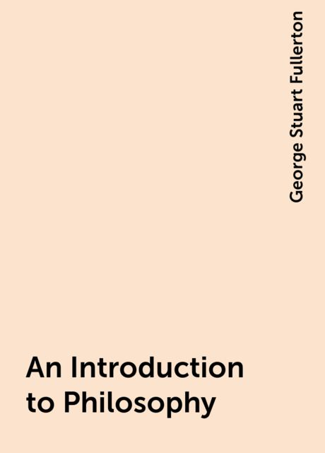 An Introduction to Philosophy, George Stuart Fullerton