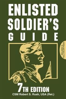 Enlisted Soldier's Guide, Robert S. Rush USA