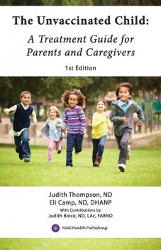 The Unvaccinated Child, Eli Camp ND DHANP, Judith Thompson ND