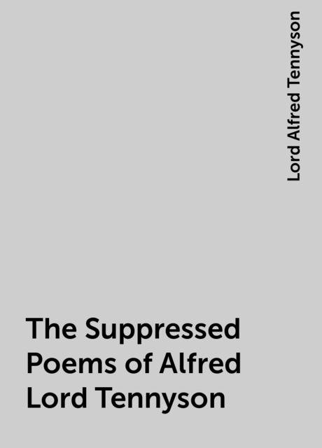 The Suppressed Poems of Alfred Lord Tennyson, Lord Alfred Tennyson