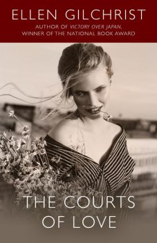 The Courts of Love, Ellen Gilchrist