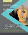 Mastering Gamification: Customer Engagement in 30 Days, Kevin O'Gorman, Scot Harris