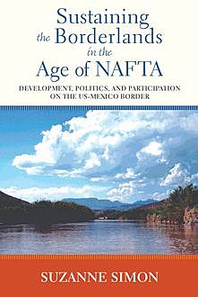 Sustaining the Borderlands in the Age of NAFTA, Suzanne Simon
