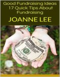 Good Fundraising Ideas: 17 Quick Tips About Fundraising, Joanne Lee