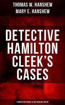 Detective Hamilton Cleek's Cases – 5 Murder Mysteries in One Premium Edition, Thomas W.Hanshew, Mary E.Hanshew