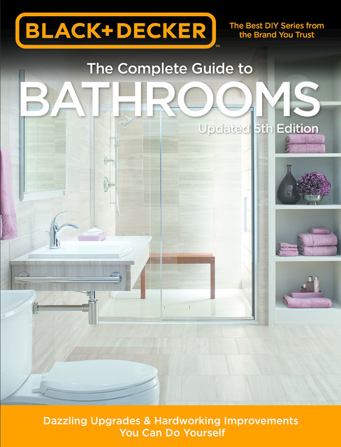 Black & Decker Complete Guide to Bathrooms 5th Edition, Editors of Cool Springs Press