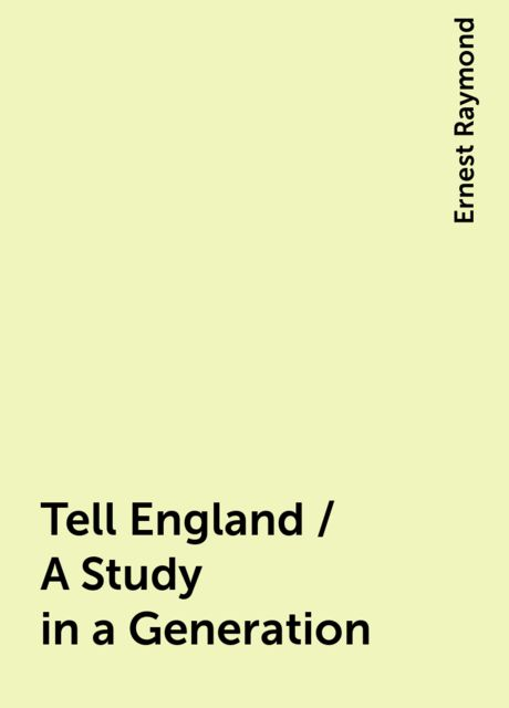 Tell England / A Study in a Generation, Ernest Raymond