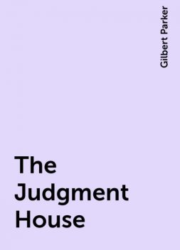 The Judgment House, Gilbert Parker