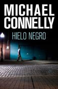 Hielo Negro, Michael Connelly