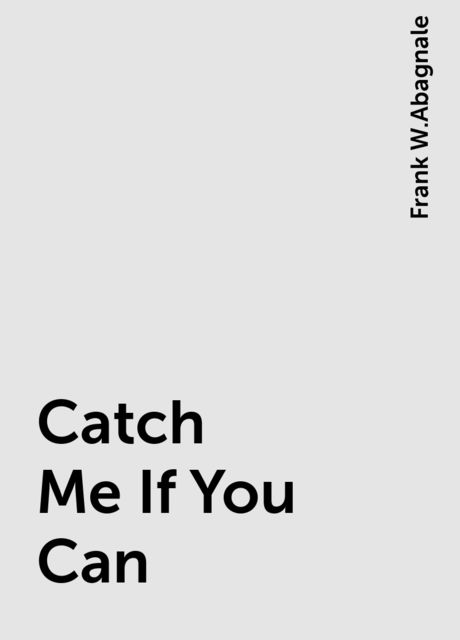 Catch Me If You Can, Frank W.Abagnale