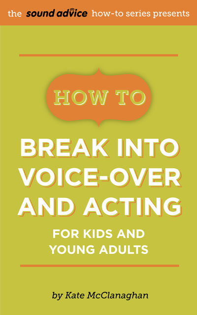 How To Break Into Voice-over and Acting for Kids & Young Adults, Kate McClanaghan
