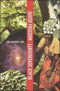 Queer Freedom : Black Sovereignty, Ana-Maurine Lara