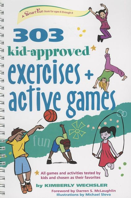 303 Kid-Approved Exercises and Active Games, Kimberly Wechsler