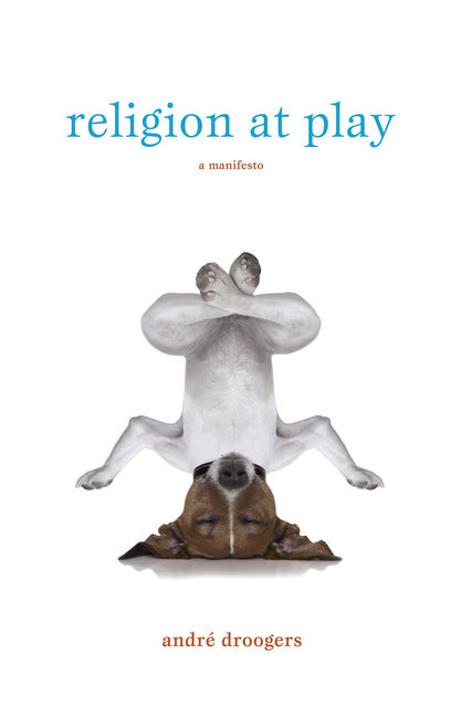 Religion at Play, André Droogers