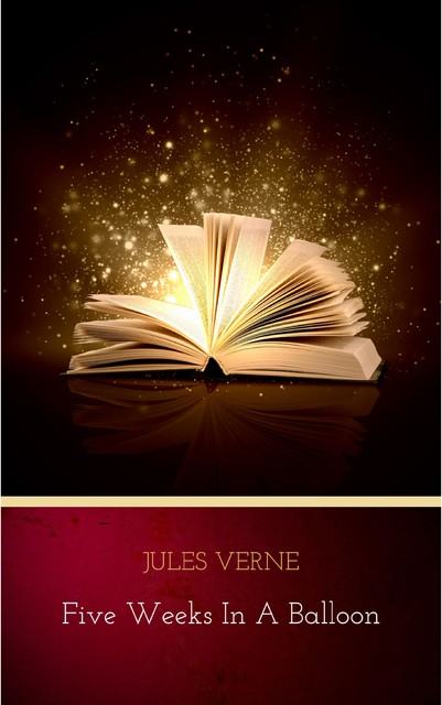Five Weeks in a Balloon: Illustrated, Various Authors