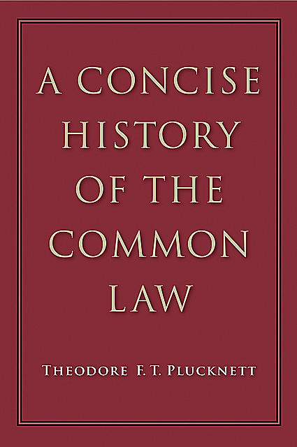 A Concise History of the Common Law, Theodore F.T. Plucknett