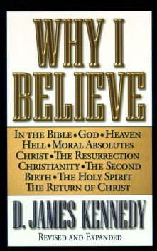 Why I Believe, D. James Kennedy