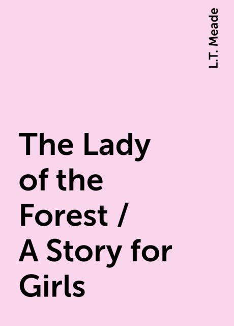 The Lady of the Forest / A Story for Girls, L.T. Meade