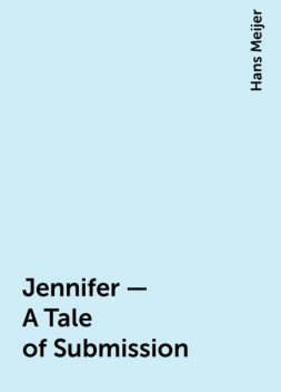 Jennifer – A Tale of Submission, Hans Meijer