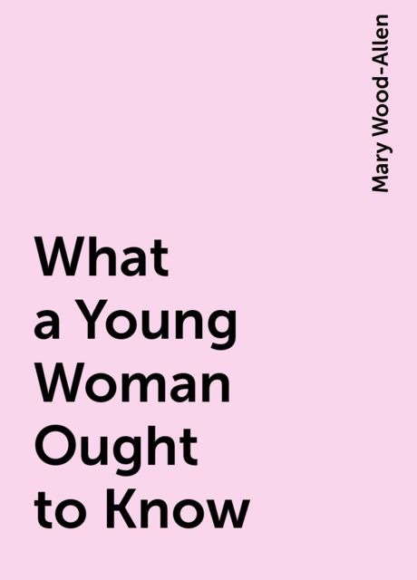 What a Young Woman Ought to Know, Mary Wood-Allen